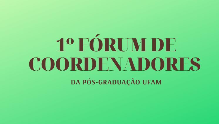 1º Fórum de Coordenadores da Pós-graduação UFAM 2020