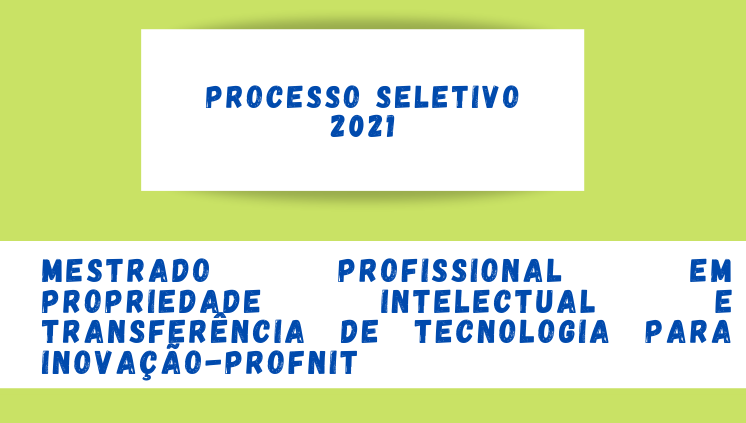 Processo Seletivo 2021 do Mestrado Profissional em Rede Nacional em Propriedade Intelectual e Transferência de Tecnologia para a Inovação